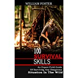 100 Survival Skills: An Expert Field Guide Of Surviving Any Dangerous Situation In The Wild (English Edition)