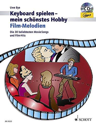 Film-Melodien: Die 30 beliebtesten Movie-Songs und Film-Hits. Keyboard. Ausgabe mit mp3-CD. (Keyboard spielen - mein schönstes Hobby)