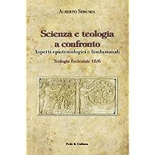 Scienza e teologia a confronto: Aspetti epistemologici e fondazionali (Teologia ecclesiale) (Italian Edition)