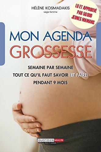 Mon agenda grossesse: Semaine après semaine, tout ce qu'il faut savoir (et faire) pendant 9 mois