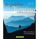 Bergerlebnis Trentino: Wandern auf klassischen Pfaden und Geheimtipps vom Dach der Dolomiten, der Marmolada bis zum Monte Baldo, mit dem legendären Bocchette-Weg, inkl. Wanderkarten