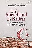 Das Abendland als Kalifat: Jahrhundertziel des Islam für Europa -