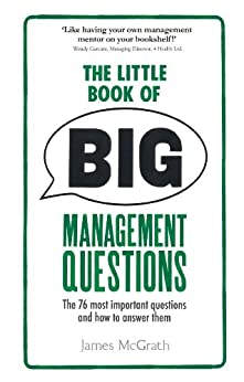 The Little Book of Big Management Questions: The 76 most important questions and how to answer them von [McGrath, Jim]
