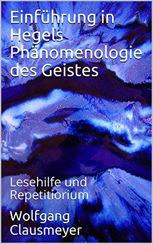 Einführung in Hegels Phänomenologie des Geistes: Lesehilfe und Repetitiorium