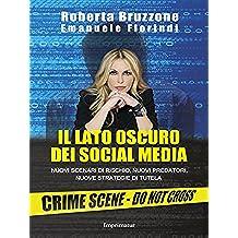 Il lato oscuro dei social media:  Nuovi scenari di rischio, nuovi predatori, nuove strategie di tutela (Italian Edition)