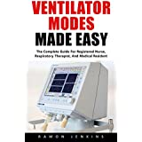 Ventilator Modes Made Easy: The Complete Guide For Registered Nurse, Respiratory Therapist, And Medical Resident! (English Edition)