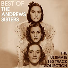 Best Of The Andrews Sisters - The Ultimate 150 Track Collection