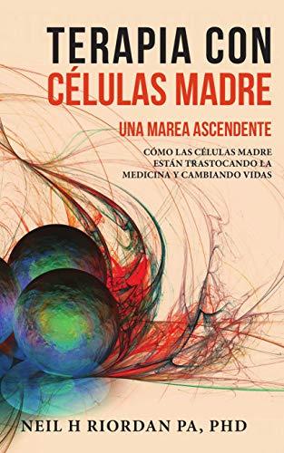 Terapia con células madre: Una marea ascendente: Cómo las células madre están trastocando la medicina y cambiando vidas (Spanish Edition)