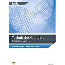 Projektmanagement - Technische Kaufleute: Praxisorientierte Theorie & Aufgaben inkl. digitaler Lösungen