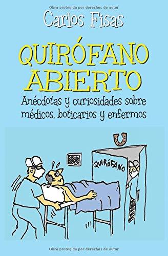 Quirofano Abierto: Anécdotas y curiosidades sobre médicos, boticarios y enfermos par Carlos Fisas
