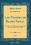Les Pensées de Blaise Pascal, Vol. 1 - Texte Revu Sur Le Manuscrit Autographe, Avec Une Préface Et Des Notes (Classic Reprint) - Forgotten Books - 06/10/2018