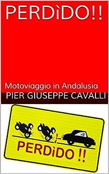 PERDìDO!!: Motoviaggio in Andalusia di [Cavalli, Pier Giuseppe]