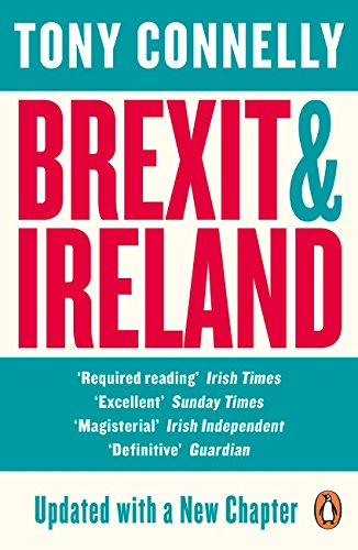 Brexit and Ireland: The Dangers, the Opportunities, and the Inside Story of the Irish Response