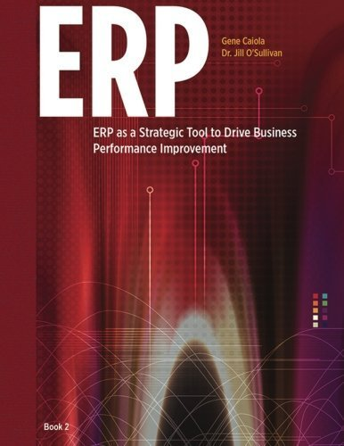 ERP as a Strategic Tool to Drive Business Performance Improvement by Gene Caiola (2015-12-14)