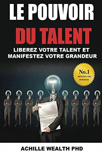 THOMAS EDISON, JESUS, BENJAMIN FRANKLIN, BILL GATES: LE POUVOIR DU TALENT: Libérez Votre Talent et Manifestez Votre Grandeur