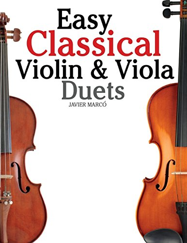 Easy Classical Violin & Viola Duets: Featuring music of Bach, Mozart, Beethoven, Strauss and other composers.