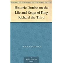 Historic Doubts on the Life and Reign of King Richard the Third (English Edition)