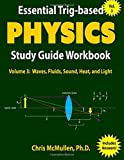 Essential Trig-based Physics Study Guide Workbook: Waves, Fluids, Sound, Heat, and Light: Volume 3 (Learn Physics Step-by-Step)