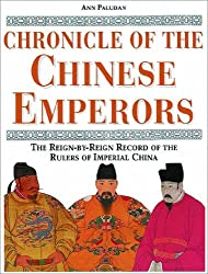 Chronicle of the Chinese Emperors: The Reign-By-Reign Record of the Rulers of Imperial China
