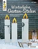 Winterliche Garten-Stelen (kreativ.kompakt.): Holzdekorationen für Garten und Eingangsbereich - Alice Rögele