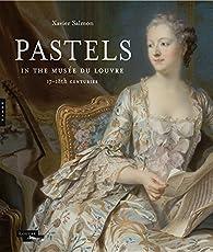 Pastels in the Musée Du Louvre: 17th and 18th Centuries par Xavier Salmon