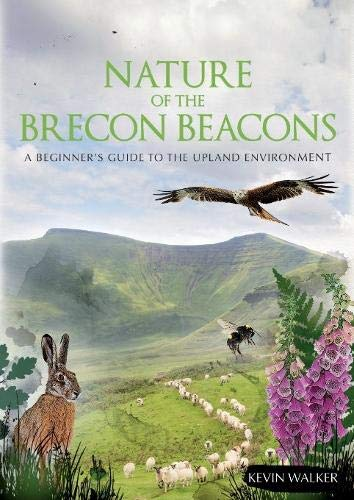 Nature of the Brecon Beacons: A Beginners Guide to the Upland Environment -