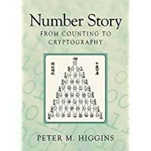 Number Story: From Counting to Cryptography by Peter Michael Higgins (2008-03-13)