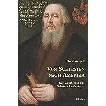Von Schlesien nach Amerika. Die Geschichte des Schwenckfeldertums (Neue Forschungen zur Schlesischen Geschichte)