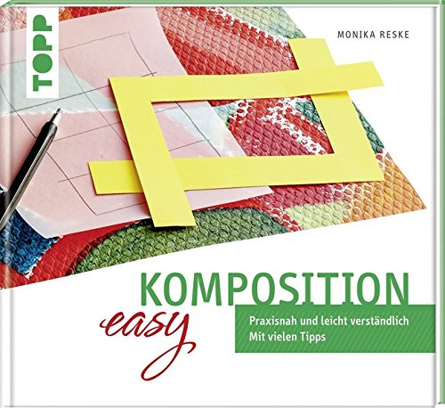 Komposition easy: Praxisnah und leicht verständlich. Mit vielen Tipps
