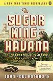 The Sugar King of Havana: The Rise and Fall of Julio Lobo, Cuba's Last Tycoon