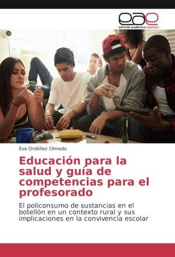 Educación para la salud y guía de competencias para el profesorado: El policonsumo de sustancias en el botellón en un contexto rural y sus implicaciones en la convivencia escolar por Eva Ordóñez Olmedo