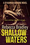 Shallow Waters (Detective Hannah Robbins Book 1) by Rebecca Bradley