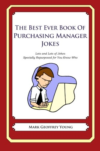 The Best Ever Book of Purchasing Manager Jokes: Lots and Lots of Jokes Specially Repurposed for You-Know-Who
