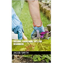 Organic Gardening Tips For Beginners (English Edition)