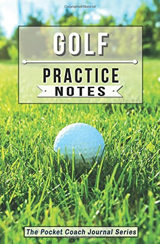 Golf Practice Notes: Golf Notebook for Coaching Tips and Goal Setting - Pocket Edition (The Pocket Coach Journal Series) por Sweet Harmony Press