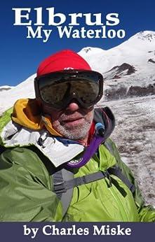 Elbrus, My Waterloo (Seven Summits Quest Book 1) (English Edition) von [Miske, Charles]