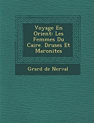 Voyage En Orient: Les Femmes Du Caire. Druses Et Maronites