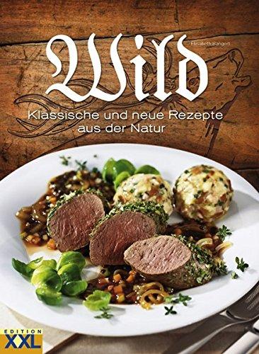 Wild: Klassische und neue Rezepte aus der Natur (Rezepte Wild)