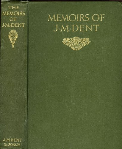 Memoirs of J M Dent 1849 - 1926.- With some Additions by Hugh R Dent.