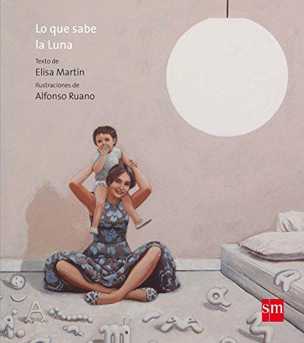 Lo que sabe la Luna (Álbumes ilustrados)