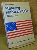 Marketing nach und in USA : Ein Ratgeber für marktgerechtes Planen, der US-Markt in seiner Entwicklung bis 1980.