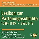 Lexikon zur Parteiengeschichte 1789-1945: Die bürgerlichen und kleinbürgerlichen Parteien und Verbände in Deutschland - Band I-IV - Papyrossa Verlagsges.