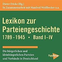 Lexikon zur Parteiengeschichte 1789-1945: Die bürgerlichen und kleinbürgerlichen Parteien und Verbände in Deutschland. Band I-IV