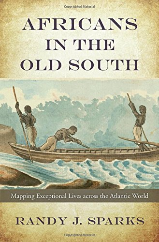 Africans in the Old South: Mapping Exceptional Lives across the Atlantic World by Randy J. Sparks (2016-04-04)