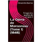 La Dame de Monsoreau (Tome 1) (1846): Trilogie des guerres de religion II (French Edition)