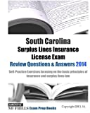 South Carolina Surplus Lines Insurance License Exam Review Questions & Answers 2014: Self-Practice Exercises focusing on the basic principles of insurance and surplus lines law