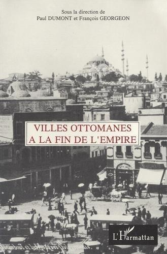 Villes ottomanes à la fin de l'Empire par Paul Dumont