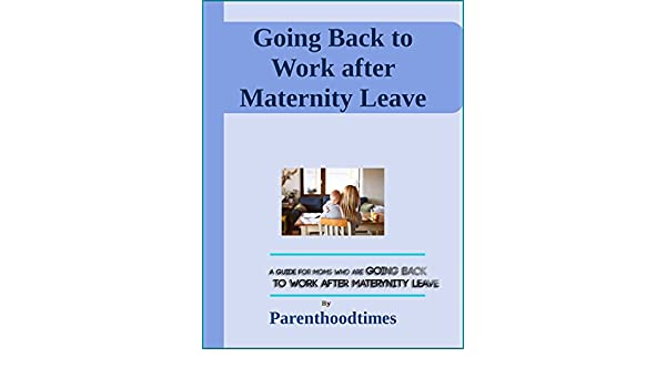 Going Back to Work After Maternity Leave eBook: Tuna Islam