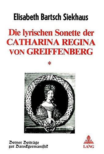 Die Lyrischen Sonette Der Catharina Regina Von Greiffenberg (Berner Beitraege Zur Barockgermanistik)