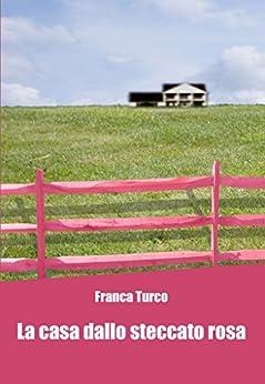 La casa dallo steccato rosa di [Turco, Franca]
